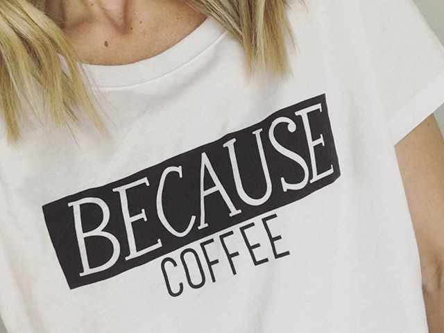 Because Coffee Graphic Tee
